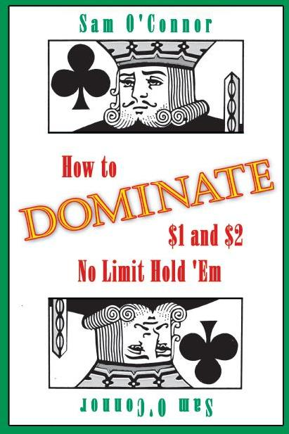 how to dominate $1 and $2 no limit hold'em, sam o'connor